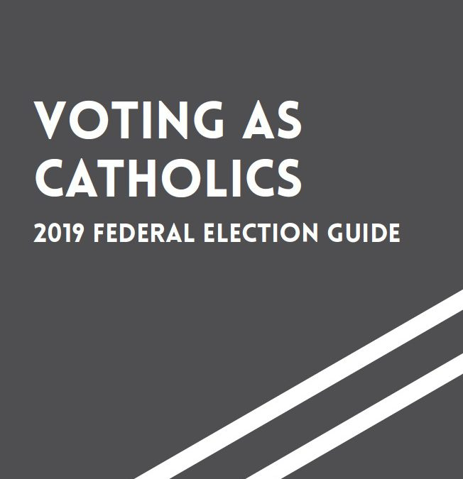 2019 Federal Election Guide Prepared by the Canadian Conference of Catholic Bishops